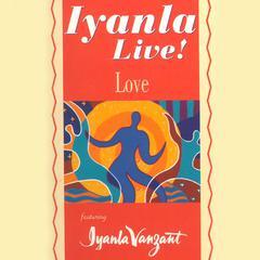 Iyanla Live! Love Audiobook, by Iyanla Vanzant