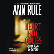 Heart Full of Lies: A True Story of Desire and Death, by Ann Rule