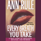 Every Breath You Take: A True Story of Obsession, Revenge, and Murder, by Ann Rule