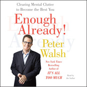Enough Already!: Clearing Mental Clutter to Become the Best You Audiobook, by Peter Walsh