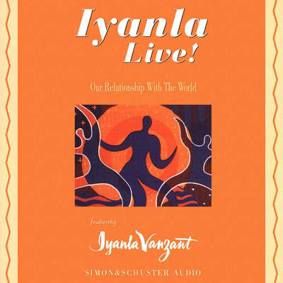 Iyanla Live! Our Relationship with the World Audiobook, by Iyanla Vanzant