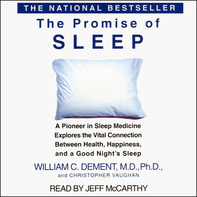 The Promise of Sleep: A Pioneer in Sleep Medicine Explores the Vital Connection between Health, Happiness, and a Good Nights Sleep Audiobook, by William C. Dement