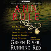Green River, Running Red: The Real Story of the Green River Killer--Americas Deadliest Serial Murderer, by Ann Rule