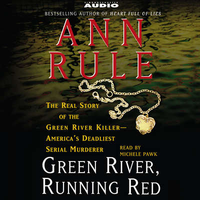 Green River, Running Red: The Real Story of the Green River Killer--Americas Deadliest Serial Murderer Audiobook, by Ann Rule