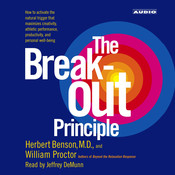 The Breakout Principle: How to Activate the Natural Trigger That Maximizes Creativity, Athletic Performance, Productivity and Personal Well-Being, by Herbert Benson