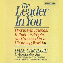 The Leader In You: How To Win Friends Influence People And Succeed In A Completely Changed World Audiobook, by Dale Carnegie, Michael A. Crom, Stuart R. Levine