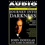 Journey into Darkness: Follow the FBIs Premier Investigative Profiler as He Penetrates the Minds and Motives of the Most Terrifying Serial Criminals Audiobook, by John Douglas