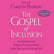 The Gospel of Inclusion: Reaching Beyond Religious Fundamentalism to the True Love of God and Self Audiobook, by Carlton Pearson