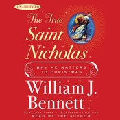 The True Saint Nicholas: Why He Matters to Christmas, by William J. Bennett
