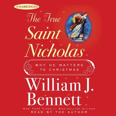 The True Saint Nicholas: Why He Matters to Christmas Audiobook, by William J. Bennett