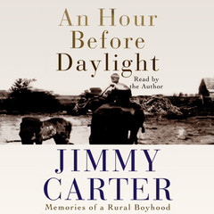 An Hour before Daylight: Memories of a Rural Boyhood Audiobook, by Jimmy Carter