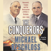 The Conquerors: Roosevelt, Truman and the Destruction of Hitlers Germany, 1941–1945 Audiobook, by Michael R. Beschloss