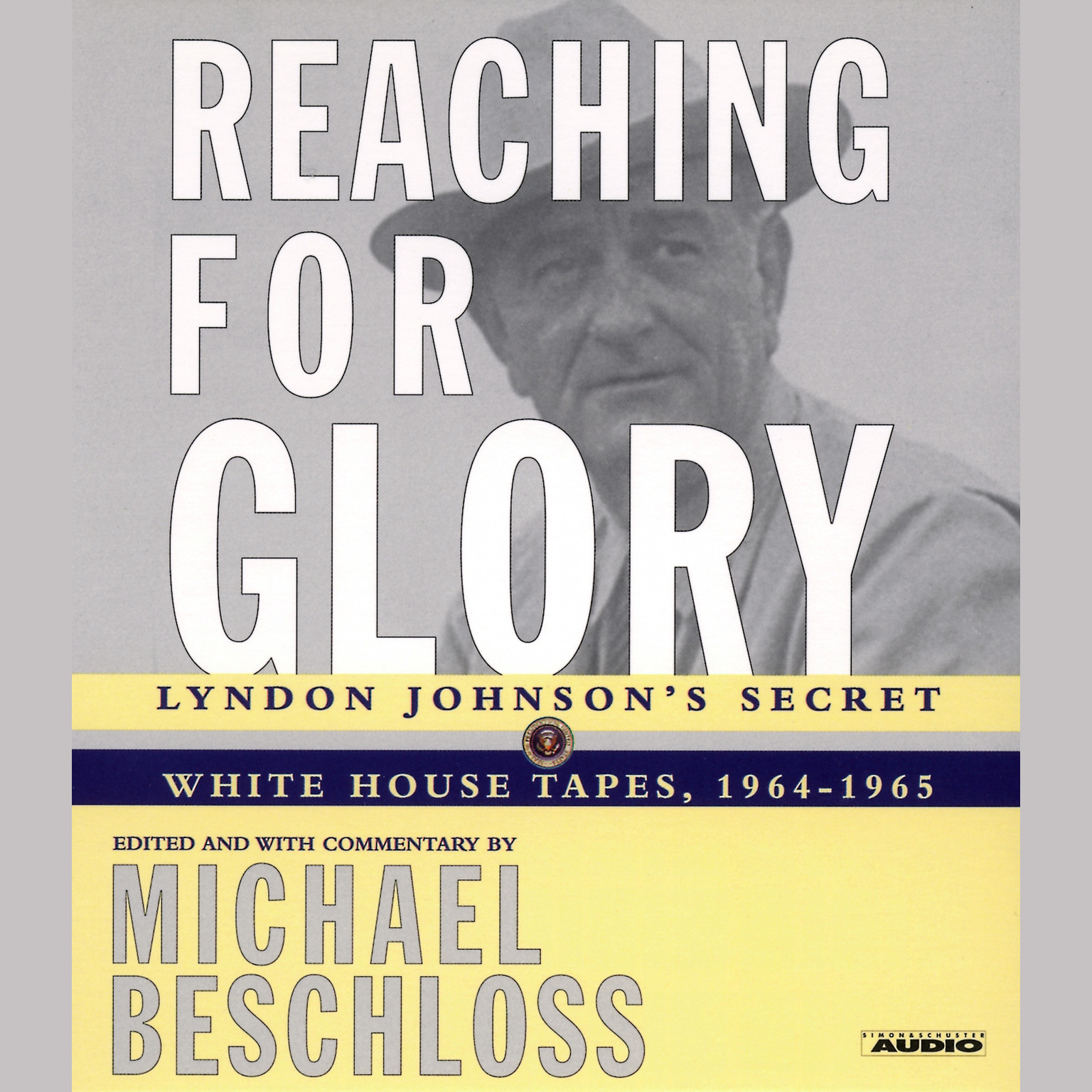 Printable Reaching for Glory: Lyndon Johnson's Secret White House Tapes, 1964–1965 Audiobook Cover Art