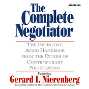 The Complete Negotiator: The Definitive Audio Handbook from the Father of Contemporary Negotiating, by Gerard I. Nierenberg, Gerard Nierenberg