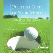 Putting Out of Your Mind Audiobook, by Bob Rotella