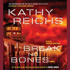 Break No Bones: A Novel Audiobook, by Kathy Reichs