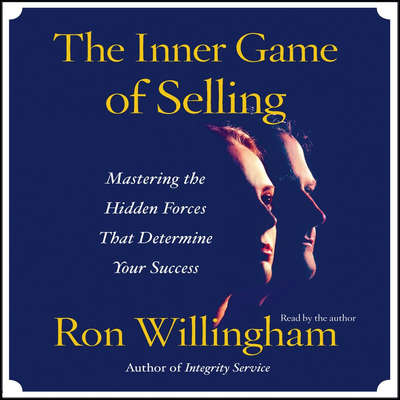 The Inner Game of Selling: Mastering the Hidden Forces that Determine Your Success Audiobook, by Ron Willingham