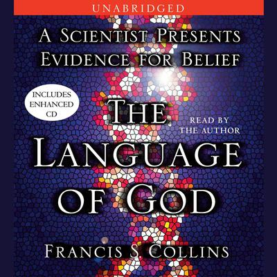 The Language of God: A Scientist Presents Evidence for Belief Audiobook, by Francis S. Collins