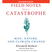 Field Notes From a Catastrophe: Man, Nature and Climate Change, by Elizabeth Kolbert