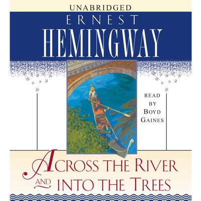 Across the River and Into the Trees Audiobook, by Ernest Hemingway