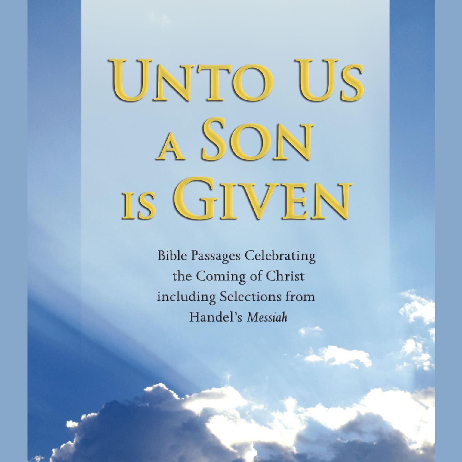 Printable Unto Us a Son Is Given: Bible Passages Celebrating the Coming of Christ, Including Selections from Handel's Messiah Audiobook Cover Art