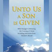 Unto Us a Son Is Given: Bible Passages Celebrating the Coming of Christ, Including Selections from Handels Messiah, by Simon & Schuster Audio