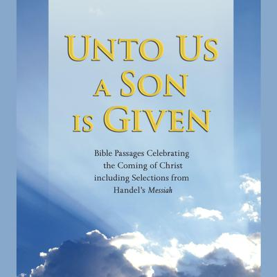 Unto Us a Son Is Given (Abridged): Bible Passages Celebrating the Coming of Christ, Including Selections from Handels Messiah Audiobook, by Simon & Schuster Audio