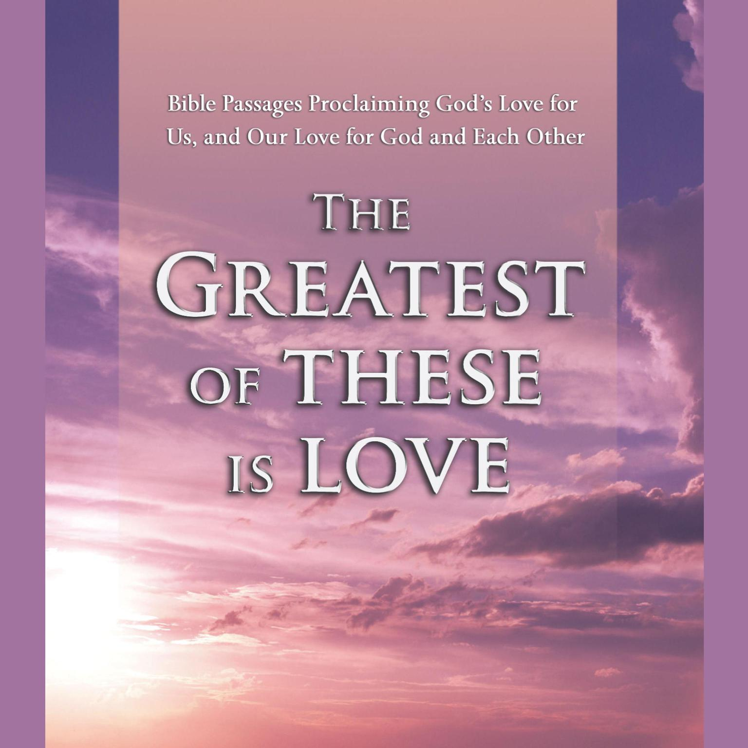 Printable The Greatest of These Is Love: Bible Passages Proclaiming God's Love For Us, and Our Love for God and Each Other Audiobook Cover Art