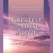 The Greatest of These Is Love: Bible Passages Proclaiming Gods Love For Us, and Our Love for God and Each Other, by Simon & Schuster Audio