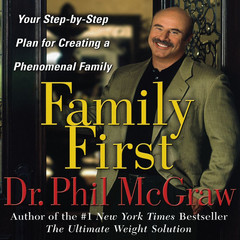 Family First: Your Step-by-Step Plan for Creating a Phenomenal Family Audiobook, by Phil McGraw