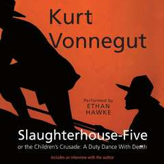 Slaughterhouse-Five: or, The Children's Crusade: A Duty Dance with Death Audiobook, by Kurt Vonnegut