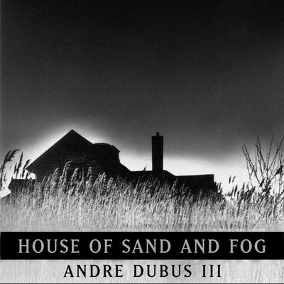 House of Sand and Fog Audiobook, by Andre Dubus