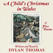 A Child's Christmas in Wales and Five Poems, by Dylan Thomas