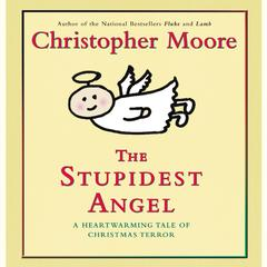 The Stupidest Angel: A Heartwarming Tale of Christmas Terror Audiobook, by Christopher Moore
