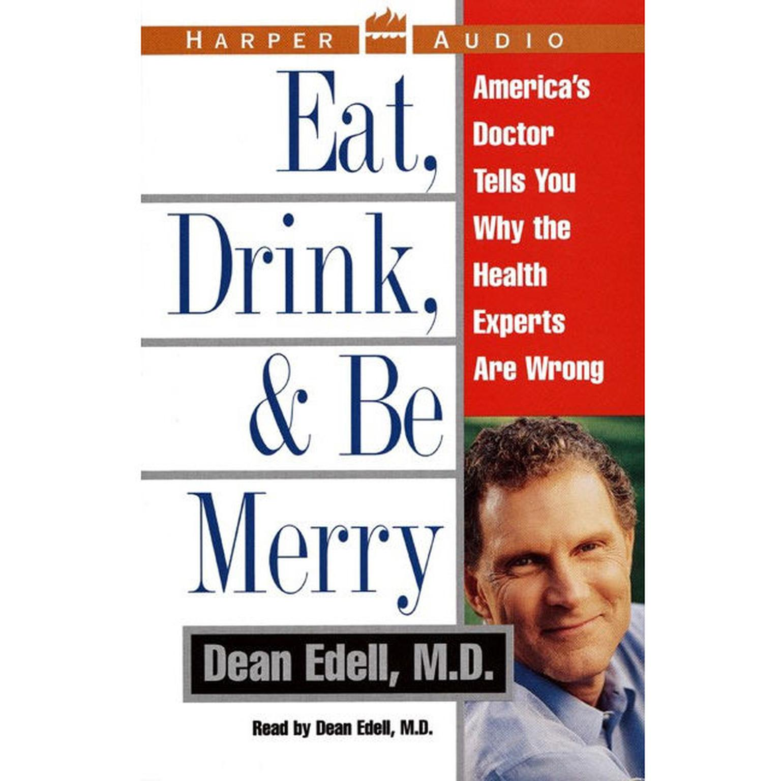 Printable Eat, Drink, & Be Merry: America's Doctor Tells You Why the Healt Audiobook Cover Art