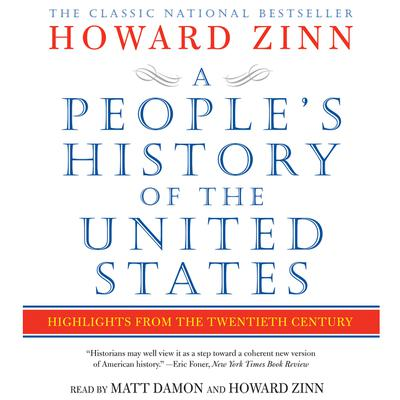 A Peoples History of the United States: Highlights from the 20th Century Audiobook, by Howard Zinn