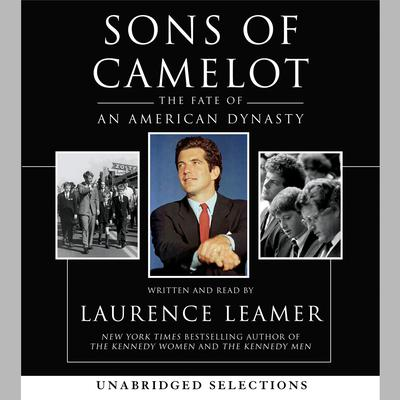Sons of Camelot: The Fate of an American Dynasty Audiobook, by Laurence Leamer