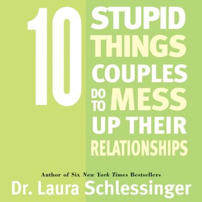 Ten Stupid Things Couples Do To Mess Up Their Relationships Audiobook, by