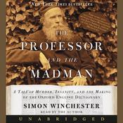 The Professor and The Madman: A Tale of Murder, Insanity, and the Making of the Oxford English Dictionary Audiobook, by Simon Winchester
