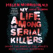 My Life Among the Serial Killers: Inside the Minds of the Worlds Most Notorious Murderers Audiobook, by Helen Morrison