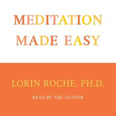 Meditation Made Easy Audiobook, by Lorin Roche