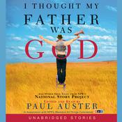 I Thought My Father Was God: And Other True Tales from NPRs National Story Project Audiobook, by Paul Auster