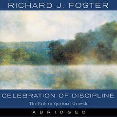 Celebration of Discipline: The Path to Spiritual Growth Audiobook, by Richard J. Foster