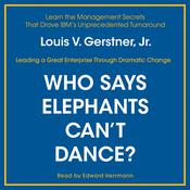 Who Says Elephants Cant Dance?: Inside IBM's Historic Turnaround, by Louis V. Gerstner