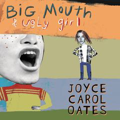 Big Mouth & Ugly Girl Audiobook, by Joyce Carol Oates