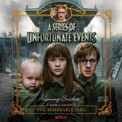 Series of Unfortunate Events #4: The Miserable Mill Audiobook, by Lemony Snicket