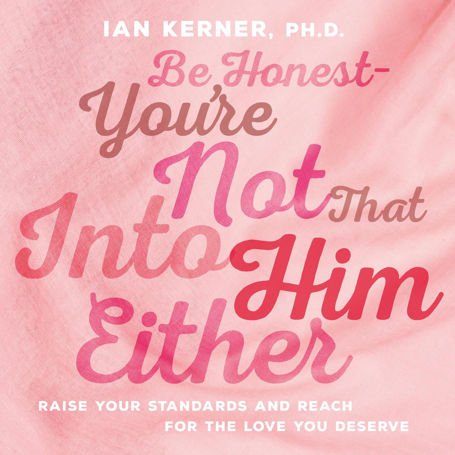 Printable Be Honest--You're Not That Into Him Either: Raise Your Standards and Reach for the Love You Deserve Audiobook Cover Art