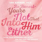 Be Honest--Youre Not That Into Him Either: Raise Your Standards and Reach for the Love You Deserve, by Ian Kerner