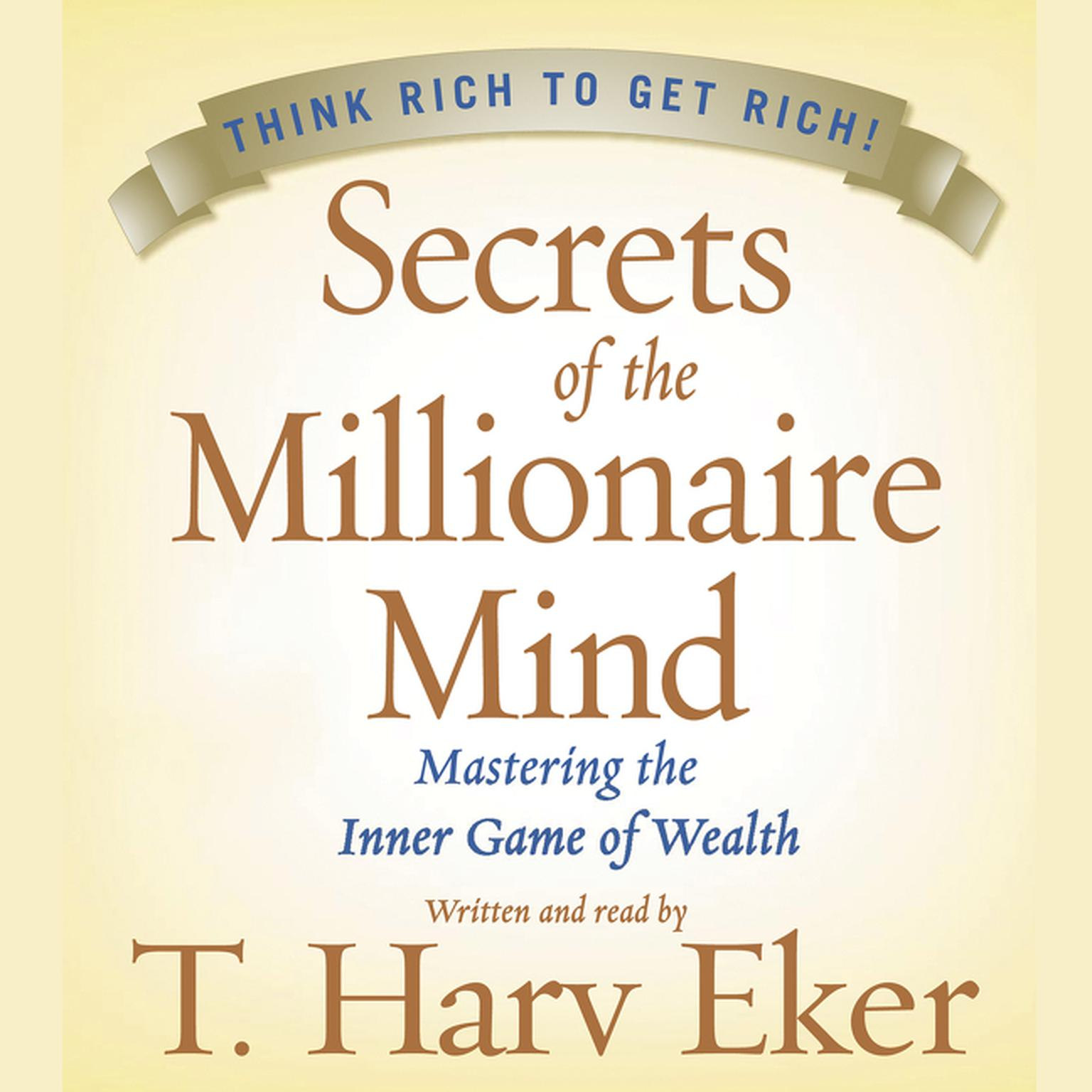 Printable Secrets of the Millionaire Mind: Mastering the Inner Game of Wealth Audiobook Cover Art