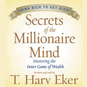 Secrets of the Millionaire Mind: Mastering the Inner Game of Wealth Audiobook, by T. Harv Eker